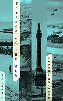 Threads of The War, Volume II: Personal Truth Inspired Flash-Fiction of The 20th Century's War by [Strozer, Jeremy]