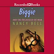 Biggie and the Fricasseed Fat Man: Biggie Weatherford, Book 3 | Nancy Bell