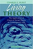 By Charles E. Hurst Living Theory: The Application of Classical Social Theory to Contemporary Life (2nd Edition)