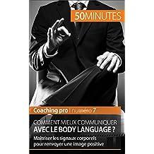 Comment mieux communiquer avec le body language ?: Maîtriser les signaux corporels pour renvoyer une image positive (Coaching pro t. 7) (French Edition)