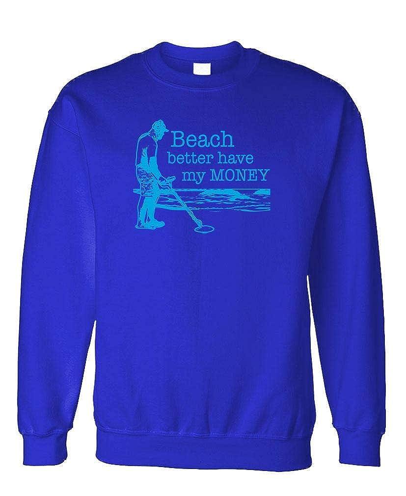 Fleece Sweatshirt Guacamole Beach Better Have My Money Detecting
