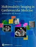 Multimodality Imaging in Cardiovascular Medicine, Christopher M. Kramer, 1933864745