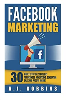 Book Facebook Marketing: Facebook Advertising: 30 Highly Effective Strategies for Business, Advertising, Generating Sales and Passive Income.