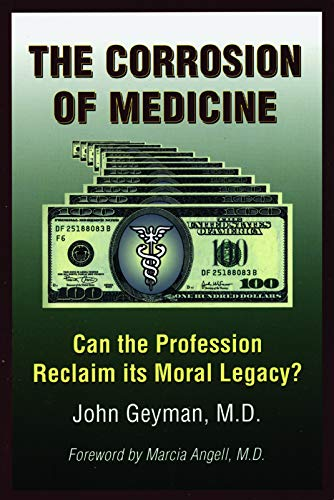 The Corrosion of Medicine: Can the Profession Reclaim Its Moral Legacy? (Angell Marcia)