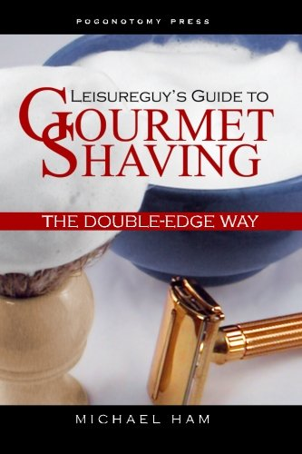 Price comparison product image Leisureguy's Guide to Gourmet Shaving the Double-Edge Way