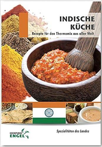 Indische Küche Rezepte Geeignet Für Den Thermomix: Spezialitäten Des Landes  Indien: Amazon.de: Marion Möhrlein Yilmaz: Bücher
