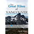 The Great Hikes of Vancouver, B.C.: The Top 10 Must-Do Hikes around Vancouver, British Columbia (Best Hikes in Vancouver Series)