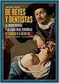De reyes y dentistas: La Odontología y la Casa Real española. De Carlos V a Felipe VI: 39 Biblioteca Histórica: Amazon.es: Sanz, Javier: Libros