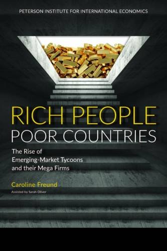 Rich People Poor Countries: The Rise of Emerging-Market Tycoons and Their Mega Firms pdf