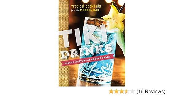 tiki drinks tropical cocktails for the modern bar robert sharp