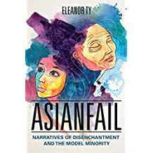Asianfail: Narratives of Disenchantment and the Model Minority (Asian American Experience)