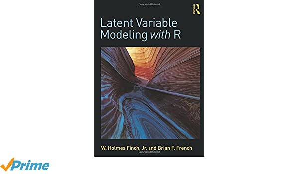 Latent Variable Modeling with R: W  Holmes Finch, Brian F  French