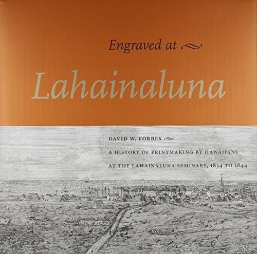Engraved at Lahainaluna: A History of Printmaking by Hawaiians at the Lahainaluna Seminary, 1834-1844