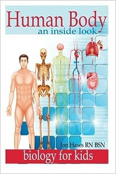 Human Body: Human Anatomy For Kids An Inside Look At Body Organs por Jon Haws Rn Bsn epub