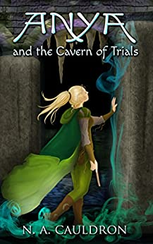 Anya and the Cavern of Trials (The Cupolian Series Book 3) by [Cauldron, N.A.]