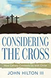 Considering the Cross: How Calvary Connects Us With