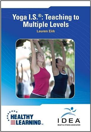 Amazon.com: Yoga I.S. ®: Teaching to Multiple Levels: Lauren ...