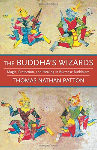 Download The Buddha's Wizards: Magic, Protection, and Healing in Burmese Buddhism PDF