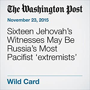 Sixteen Jehovah's Witnesses May Be Russia's Most Pacifist 'extremists'