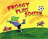 Froggy Plays Soccer, Jonathan London, 0670882577