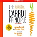 The Carrot Principle Audiobook by Adrian Gostick, Chester Elton Narrated by Adrian Gostick, Chester Elton