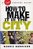 Download How To Make It In The City (A Virgin careers guide) in PDF ePUB Free Online