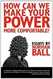 How Can We Make Your Power More Comfortable?, Norman Ball, 193483212X
