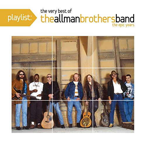 Playlist: The Best Of The Allman Brothers Band: The Epic Years (A Decade Of Hits The Allman Brothers Band)