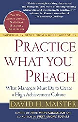 Practice What You Preach: What Managers Must Do to Create a High Achievement Culture by David H. Maister (2003-07-02)