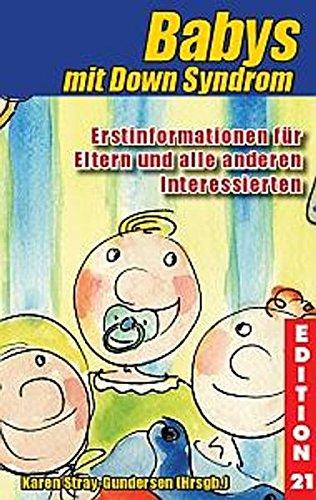 Babys mit Down-Syndrom: Erstinformationen für Eltern und alle anderen Interessierten (Edition 21)
