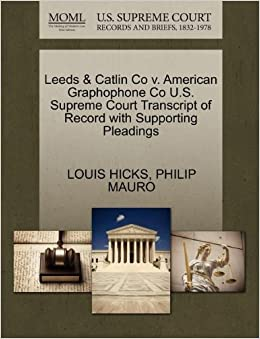 Leeds & Catlin Co v. American Graphophone Co U.S. Supreme Court Transcript of Record with Supporting Pleadings