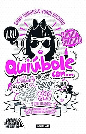 Quiúbole Con Edición Reloaded Mujeres Un Libro Para Adolescentes Chicas Niñas O Como Quieras Llamarles Spanish Edition Ebook Rosado Yordi Vargas Gaby Kindle Store