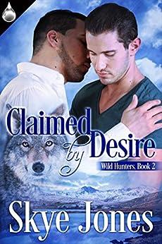 Claimed By Desire (Wild Hunters Book 2) by [Jones, Skye]