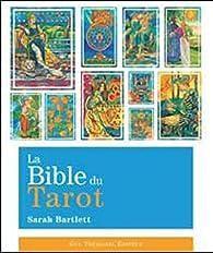 La Bible du Tarot : Guide détaillé des lames et des étalements par Sarah Bartlett