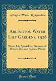 Amazon / Forgotten Books: Arlington Water Lily Gardens, 1928 Water Lily Specialists, Growers of Water Lilies and Aquatic Plants Classic Reprint (Arlington Water Lily Gardens)