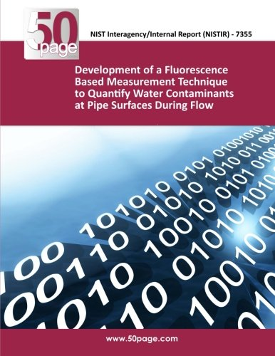 Download Development of a Fluorescence Based Measurement Technique to Quantify Water Contaminants at Pipe Surfaces During Flow PDF