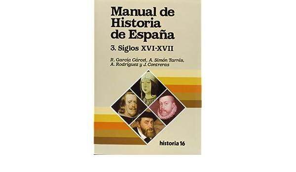 Manual de Historia de España : La España moderna, siglos XVI-XVII ...