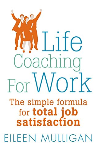 Life Coaching for Work: The Simple Formula for Total Job Satisfaction