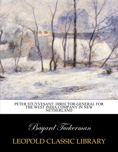 Peter Stuyvesant: director-general for the West India Company in New Netherland pdf epub