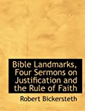 Bible Landmarks, Four Sermons on Justification and the Rule of Faith, Robert Bickersteth, 0554792060
