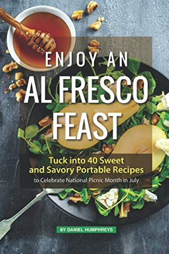 Enjoy an Al Fresco Feast: Tuck into 40 Sweet and Savory Portable Recipes to Celebrate National Picnic Month in - Cookbook Picnic