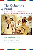 img - for The Seduction of Brazil: The Americanization of Brazil during World War II (Llilas Translations from Latin America) by Tota, Antonio Pedro (2009) Hardcover book / textbook / text book