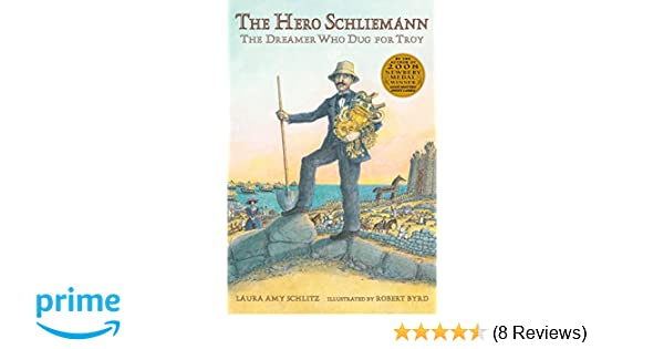 The Hero Schliemann: The Dreamer Who Dug for Troy: Laura Amy