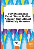 100 Statements about Warm Bodies: A Novel That Almost Killed My Hamster