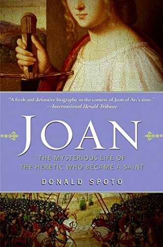 Download Joan: The Mysterious Life of the Heretic Who Became a Saint ebook