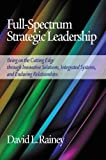 img - for Full-Spectrum Strategic Leadership: Being on the Cutting Edge Through Innovative Solutions, Integrated Systems, and Enduring Relationships (Hc) book / textbook / text book