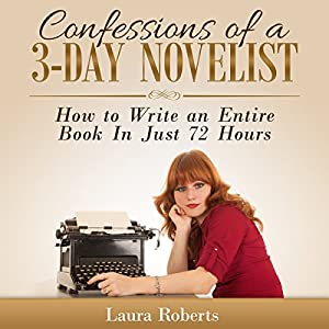 Confessions of a 3-Day Novelist: How to Write an Entire Book in Just 72 Hours Audiobook