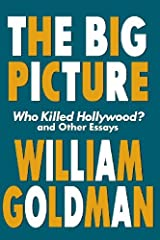 The Big Picture: Who Killed Hollywood? and Other Essays (Applause Books): Who Killed Hollywood and Other Essays Kindle Edition