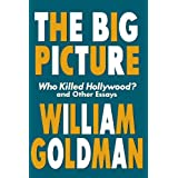 The Big Picture: Who Killed Hollywood? and Other Essays (Applause Books): Who Killed Hollywood and Other Essays