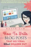 How To Write Blog Posts That Go Viral Without Selling Out: Attract A Raving Fan Base, Understand Your First Viral Hit, And Discover Your Unique ... And Turn Your Blogging Passion Into Profit)